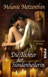 Die Tochter der Sündenheilerin - Historischer Roman