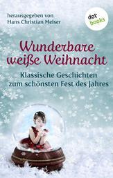 Wunderbare weiße Weihnacht - Klassische Geschichten zum schönsten Fest des Jahres
