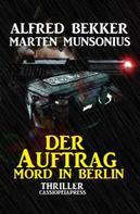 Alfred Bekker: Der Auftrag - Mord in Berlin