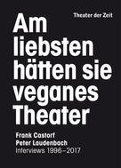 Peter Laudenbach: Am liebsten hätten sie veganes Theater ★★★★