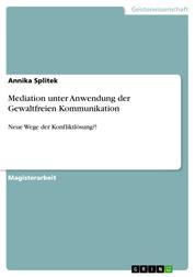 Mediation unter Anwendung der Gewaltfreien Kommunikation - Neue Wege der Konfliktlösung?!
