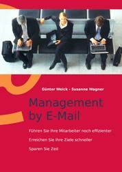 Management by E-Mail - Führen Sie Ihre Mitarbeiter noch effizienter - Erreichen Sie Ihre Ziele schneller - Sparen Sie Zeit