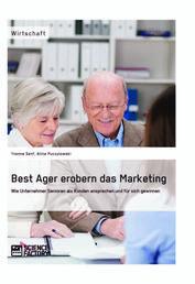 Best Ager erobern das Marketing - Wie Unternehmer Senioren als Kunden ansprechen und für sich gewinnen