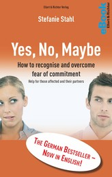 Yes, No, Maybe - How to recognise and overcome fear of commitment Help for those affected and their partners