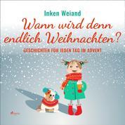 Wann wird denn endlich Weihnachten? - Geschichten für jeden Tag im Advent (Ungekürzt)
