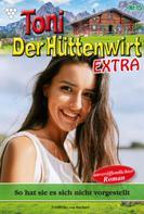 Friederike von Buchner: Toni der Hüttenwirt Extra 15 – Heimatroman