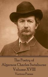 The Poetry of Algernon Charles Swinburne - Volume XVIII - Various Poems