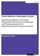 Carmen Wolfsteiner: Dekubitusprophylaxe in der Pflege. Pflegerisches Innovations-, Veränderungs- und Projektmanagement bei Implementierung des Expertenstandards