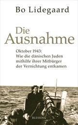 Die Ausnahme - Oktober 1943: Wie die dänischen Juden mithilfe ihrer Mitbürger der Vernichtung entkamen.