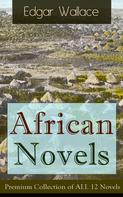 Edgar Wallace: African Novels: Premium Collection of ALL 12 Novels