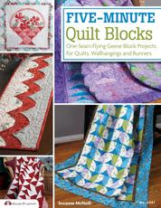 Five-Minute Quilt Blocks - One-Seam Flying Geese Block Projects for Quilts, Wallhangings and Runners
