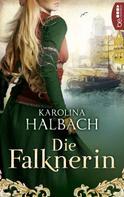 Karolina Halbach: Die Falknerin ★★★★
