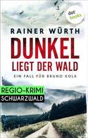 Rainer Würth: Dunkel liegt der Wald: Ein Fall für Bruno Kolb - Band 2