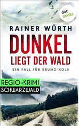 Dunkel liegt der Wald: Ein Fall für Bruno Kolb - Band 2 - Kriminalroman