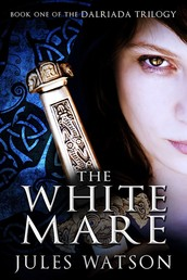 The White Mare - Book One of the Dalriada Trilogy
