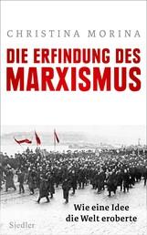 Die Erfindung des Marxismus - Wie eine Idee die Welt eroberte