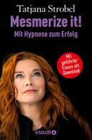 Tatjana Strobel: Mesmerize it! Mit Hypnose zum Erfolg ★★★