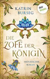 Die Zofe der Königin - Historischer Roman