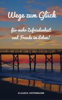 Claudia Ostermann: Wege zum Glück für mehr Zufriedenheit und Freude im Leben! ★★★★★