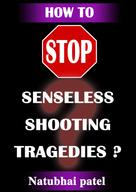 Natubhai Patel: How to Stop Sensesless Shooting Tragedies?