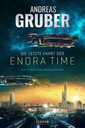 DIE LETZTE FAHRT DER ENORA TIME - elf utopische Geschichten - von Dystopie und Space Opera bis Science Fiction
