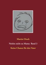 Keine Chance für den Vater - Neiiiin nicht zu Mama Band 3
