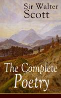Sir Walter Scott: The Complete Poetry of Sir Walter Scott
