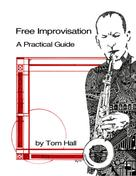 Tom Hall: Free Improvisation: A Practical Guide