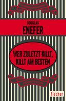 Douglas Enefer: Wer zuletzt killt, killt am besten