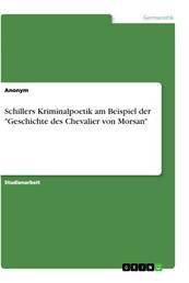 """Schillers Kriminalpoetik am Beispiel der """"Geschichte des Chevalier von Morsan"""""""