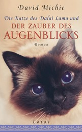 Die Katze des Dalai Lama und der Zauber des Augenblicks - Roman