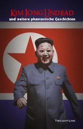 Kim Jong Undead - und weitere phantastische Geschichten