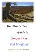 Bob Wayland: The Mind's Eye Guide to Composition