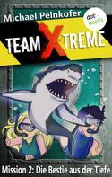 Michael Peinkofer: TEAM X-TREME - Mission 2: Die Bestie aus der Tiefe ★★★★★