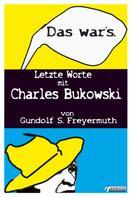 Gundolf S. Freyermuth: Das war's. Letzte Worte mit Charles Bukowski ★★★