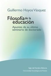 Filosofía de la educación - Apuntes de su último seminario de doctorado