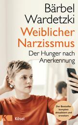 Weiblicher Narzissmus - Der Hunger nach Anerkennung