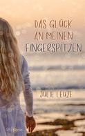 Julie Leuze: Das Glück an meinen Fingerspitzen