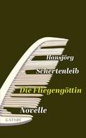 Hansjörg Schertenleib: Die Fliegengöttin ★★★★★