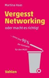 Vergesst Networking - oder macht es richtig - ... sonst sind 90 Prozent der Kontakte für den Müll