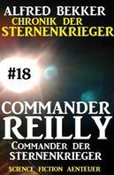 Alfred Bekker: Commander Reilly #18: Commander der STERNENKRIEGER: Chronik der Sternenkrieger ★★★★
