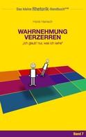 Horst Hanisch: Rhetorik-Handbuch 2100 - Wahrnehmung verzerren