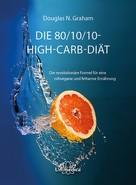 Douglas N. Graham: Die 80/10/10 High-Carb-Diät