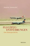 Annette Vowinckel: Flugzeugentführungen ★★★