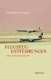 Flugzeugentführungen - Eine Kulturgeschichte