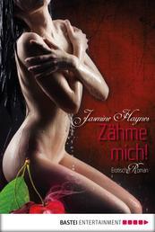 Zähme mich! - Erotischer Roman