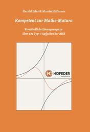 Kompetent zur Mathe-Matura - Verständliche Lösungswege zu über 400 Typ-1-Aufgaben der AHS