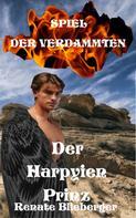 Renate Blieberger: Spiel der Verdammten - Der Harpyien Prinz