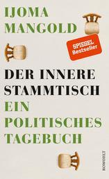 Der innere Stammtisch - Ein politisches Tagebuch