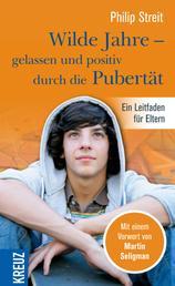 Wilde Jahre - gelassen und positiv durch die Pubertät - Ein Leitfaden für Eltern